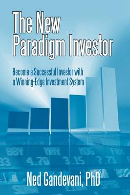 The New Paradigm Investor: Become a Successful Investor with a Winning-Edge Investment System