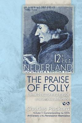 The Praise of Folly: A Rhymed English Verse Version of the Original Latin Prose