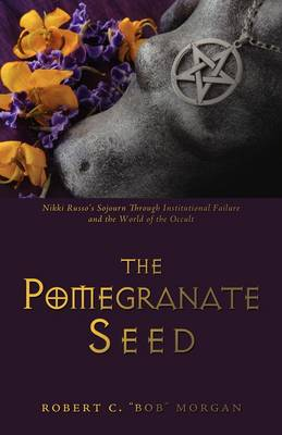 The Pomegranate Seed: Nikki Russo's Sojourn Through Institutional Failure and the World of the Occult