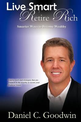 Live Smart-Retire Rich: Smarter Ways to Become Wealthy