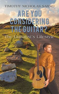 Are You Considering the Guitar?: The Guitarist's Lifestyle