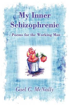 My Inner Schizophrenic - Poems for the Working Man