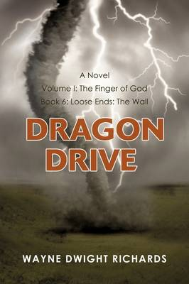 Dragon Drive Volume I: The Finger of God Book 6: Loose Ends: The Wall