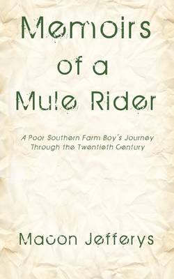 Memoirs of a Mule Rider: A Poor Southern Farm Boy's Journey Through the Twentieth Century