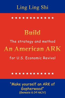 Build an American Ark: The Strategy and Method for U.S. Economic Revival