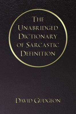The Unabridged Dictionary of Sarcastic Definition
