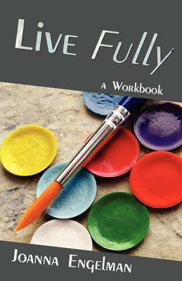 Live Fully: A Workbook