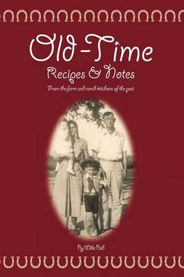 Old Time Recipes and Notes: From the Farm and Ranch Kitchens of the Past