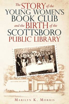 The Story of the Young Women's Book Club and the Birth of the Scottboro Public Library