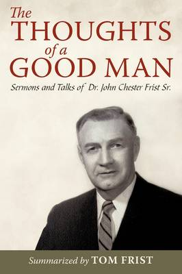 The Thoughts of a Good Man: Sermons and Talks of Dr. John Chester Frist Sr.
