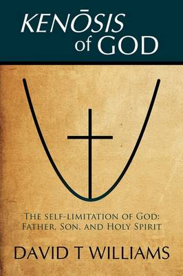 Kenosis of God: The Self-Limitation of God - Father, Son, and Holy Spirit