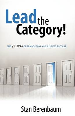 Lead the Category!: The Secrets of Franchising and Business Success