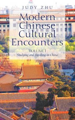 Modern Chinese Cultural Encounters: Volume I Studying and Traveling in China