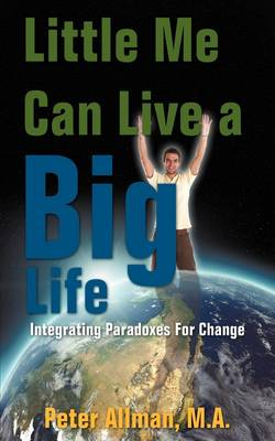 Little Me Can Live a Big Life: Integrating Paradoxes for Change