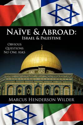 Naive & Abroad : Israel & Palestine: Obvious Questions No One Asks