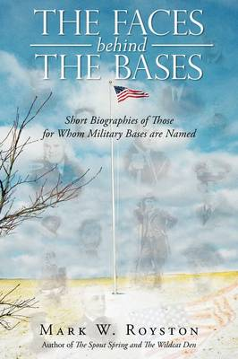 The Faces Behind the Bases: Short Biographies of the Persons for Whom Military Bases Are Named