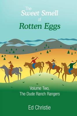 The Sweet Smell of Rotten Eggs: Volume Two, the Dude Ranch Rangers