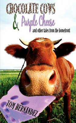 Chocolate Cows and Purple Cheese: And Other Tales from the Homefront