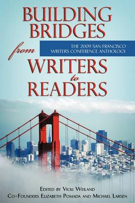 Building Bridges from Writers to Readers: The 2009 San Francisco Writers Conference Anthology