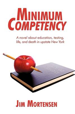 Minimum Competency: A Novel about Education, Testing, Life, and Death in Upstate New York