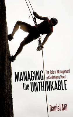 Managing the Unthinkable: The Role of Management in Challenging Times