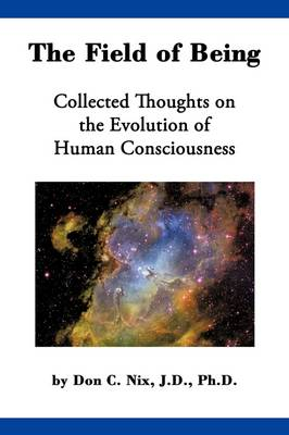 The Field of Being: Collected Thoughts on the Evolution of Human Consciousness