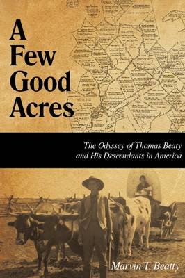 A Few Good Acres: The Odyssey of Thomas Beaty and His Descendants in America