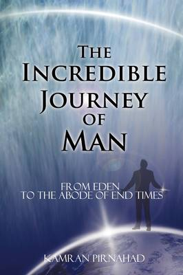The Incredible Journey of Man: From Eden to the Abode of End Times