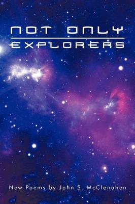 Not Only Explorers: New Poems