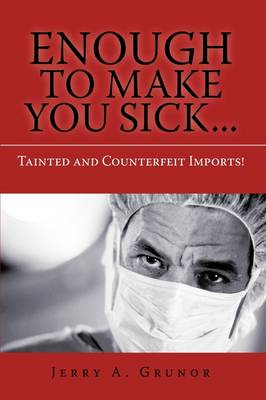 Enough to Make You Sick...: Tainted and Counterfeit Imports!