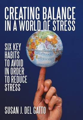 Creating Balance in a World of Stress: Six Key Habits to Avoid in Order to Reduce Stress