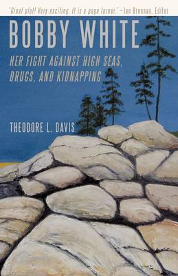 Bobby White: Her Fight Against High Seas, Drugs, and Kidnapping