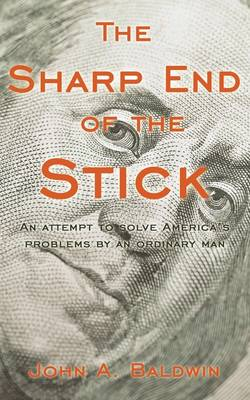 The Sharp End of the Stick: An Attempt to Solve America's Problems by an Ordinary Man