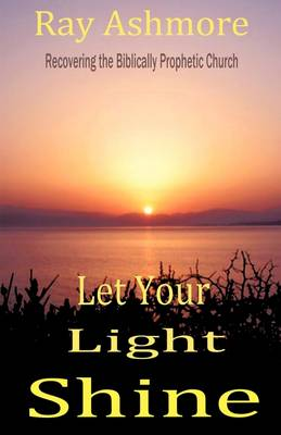Let Your Light Shine: Recovering the Biblically Prophetic Church