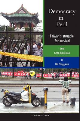 Democracy in Peril: Taiwan's Struggle for Survival from Chen Shui-Bian to Ma Ying-Jeou