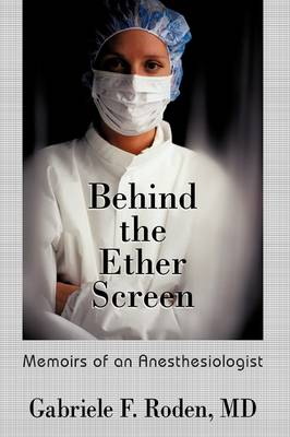 Behind the Ether Screen: Memoirs of an Anesthesiologist