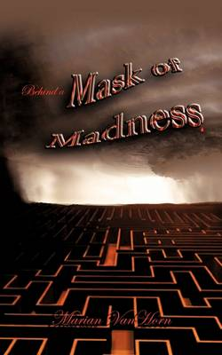 Behind a Mask of Madness