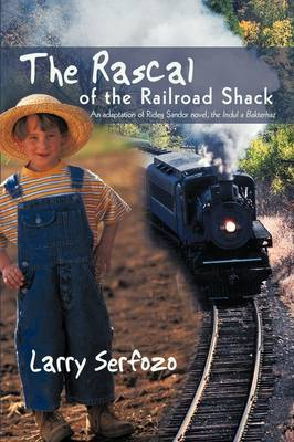 The Rascal of the Railroad Shack: An Adaptation of Rideg Sandor Novel, the Indul a Bakterhaz