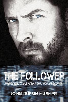 The Follower: An Indestructible Hero Fights for His Country