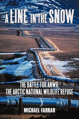 A Line in the Snow: The Battle for Anwr: The Arctic National Wildlife Refuge