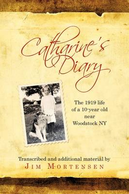 Catharine's Diary: The 1919 Life of a 10-Year Old Near Woodstock NY