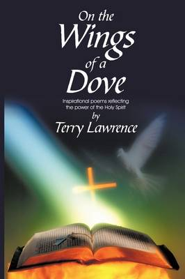 On the Wings of a Dove: Inspirational Poems Reflecting the Power of the Holy Spirit