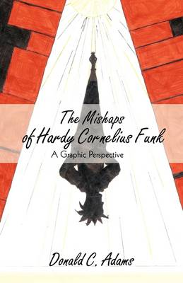 The Mishaps of Hardy Cornelius Funk: A Graphic Perspective