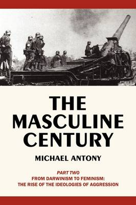 The Masculine Century, Part 2: From Darwinism to Feminism: The Rise of the Ideologies of Aggression