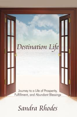 Destination Life: Journey to a Life of Prosperity, Fulfillment, and Abundant Blessings