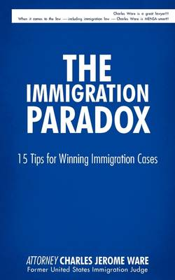 The Immigration Paradox: 15 Tips for Winning Immigration Cases