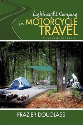 Lightweight Camping for Motorcycle Travel: Revised Edition