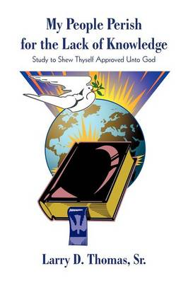 My People Perish for the Lack of Knowledge: Study to Shew Thyself Approved Unto God