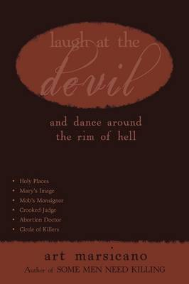Laugh at the Devil: And Dance Around the Rim of Hell