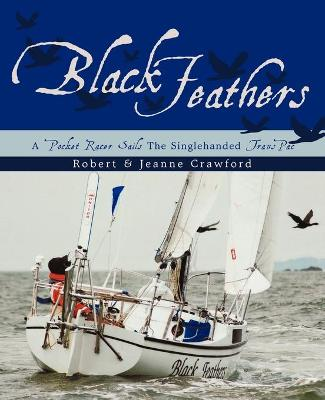Black Feathers: - A Pocket Racer Sails the Singlehanded Transpac